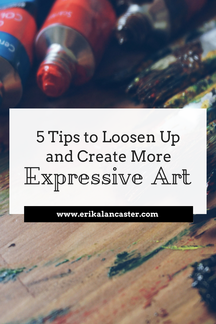 Tips to Loosen Up and Create Expressive Art