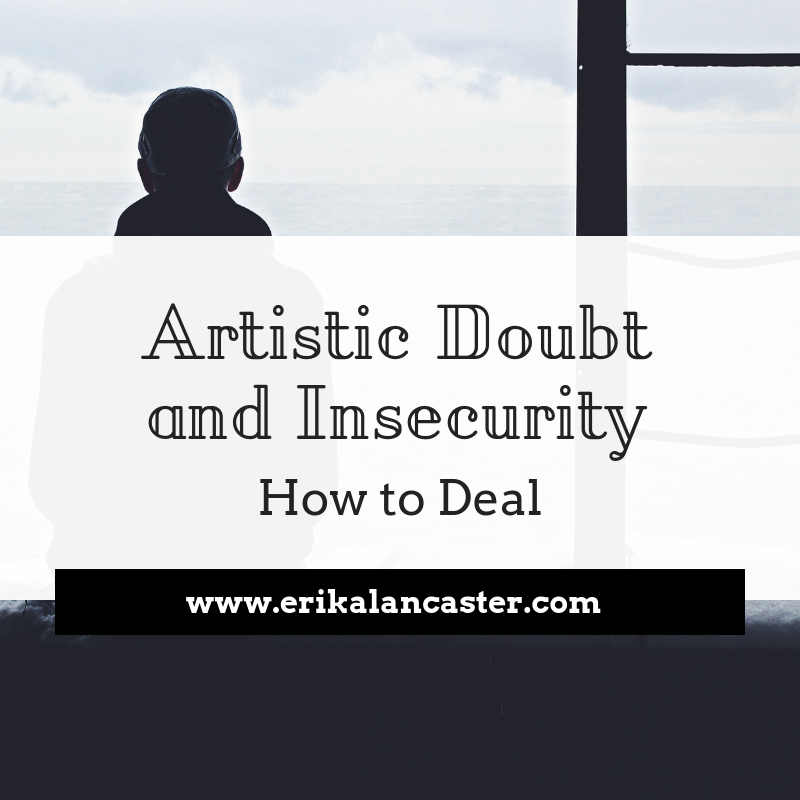 How to Deal with Artistic Doubt and Insecurity