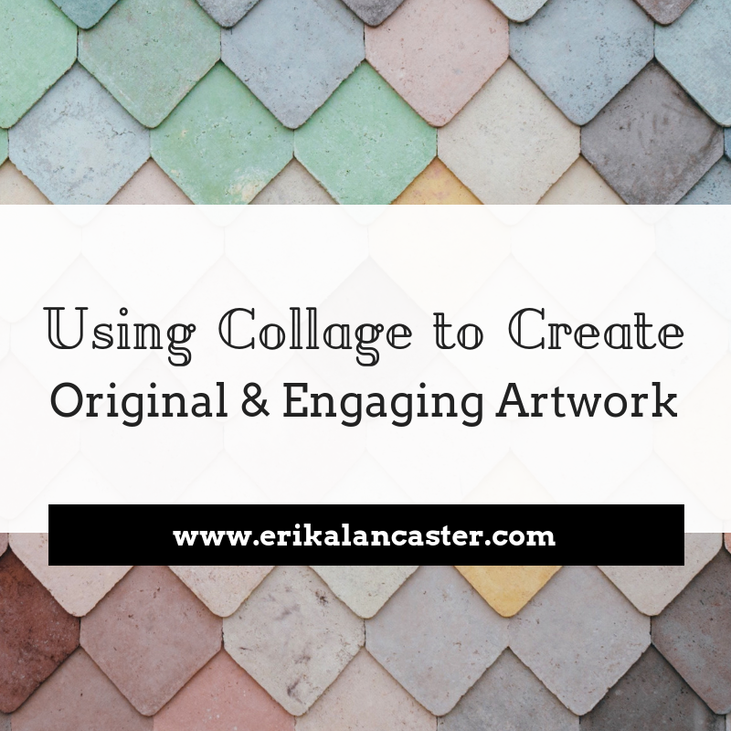 Using Collage to Create Original and Engaging Artwork