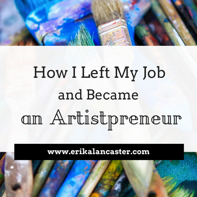 How I Left My Job and Became an Artistpreneur