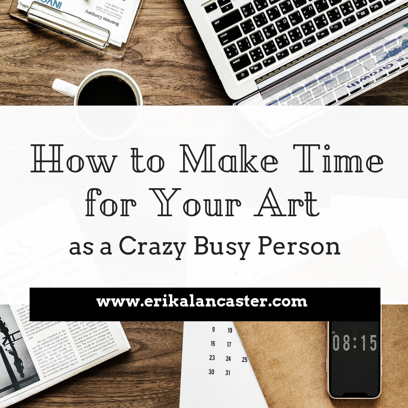 How to Make Time for Your Art as a Busy Person