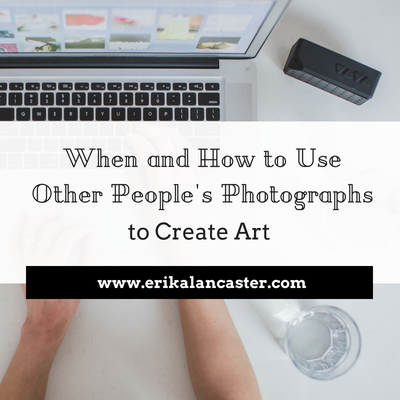 When and How to Use Other People's Photographs to Create Art
