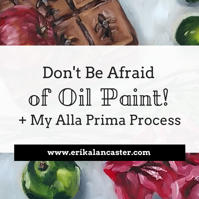 Don't Be Afraid of Oil Paint My Alla Prima Process