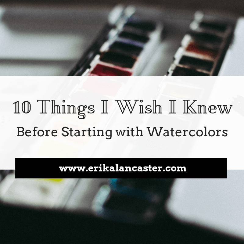 Things I Wish I Knew Before Starting With Watercolors