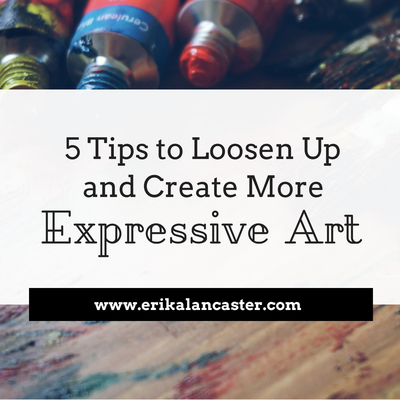 Tips to Loosen Up and Create More Expressive Art